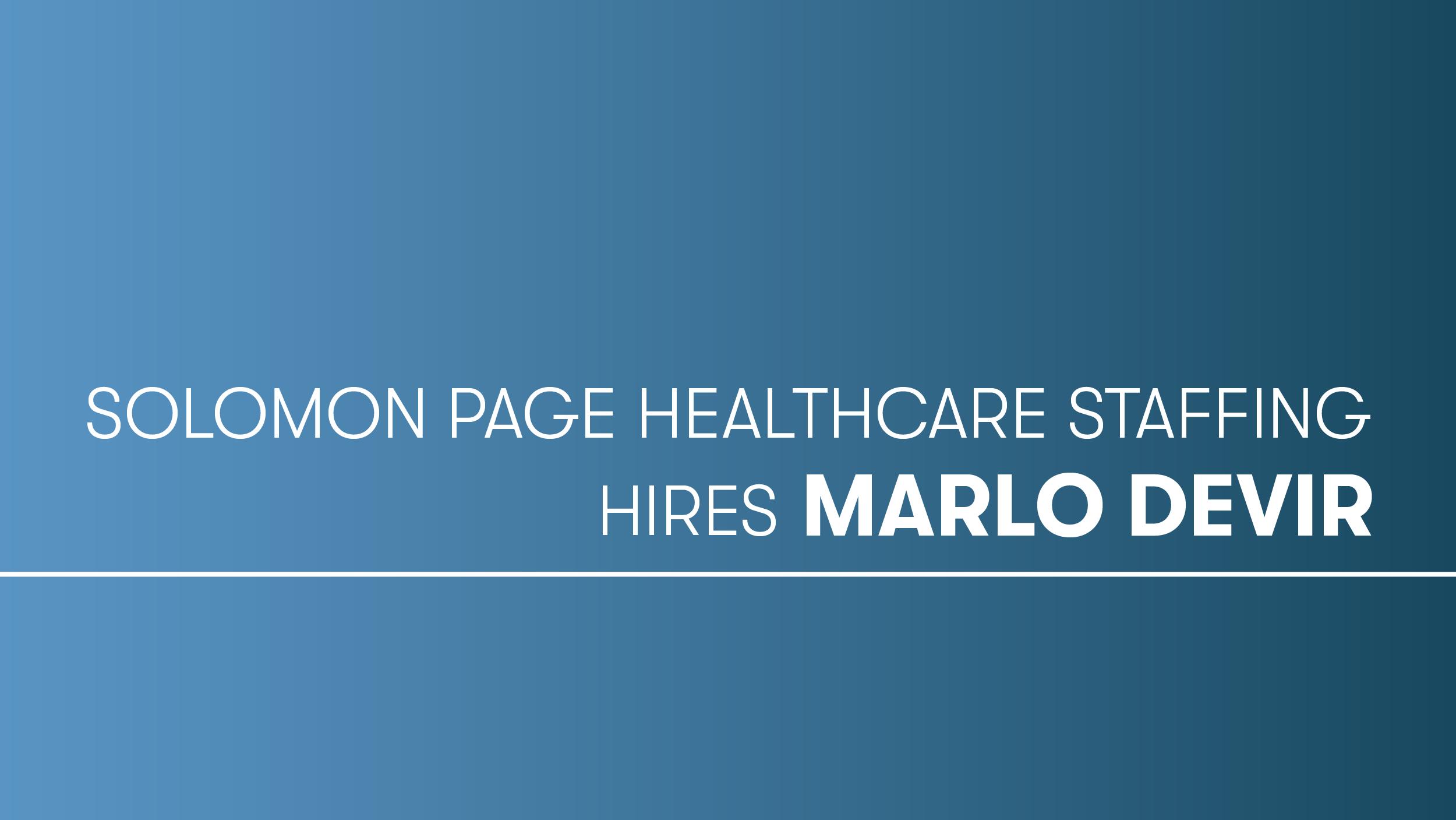 Solomon Page Healthcare Staffing Hires Marlo Devir