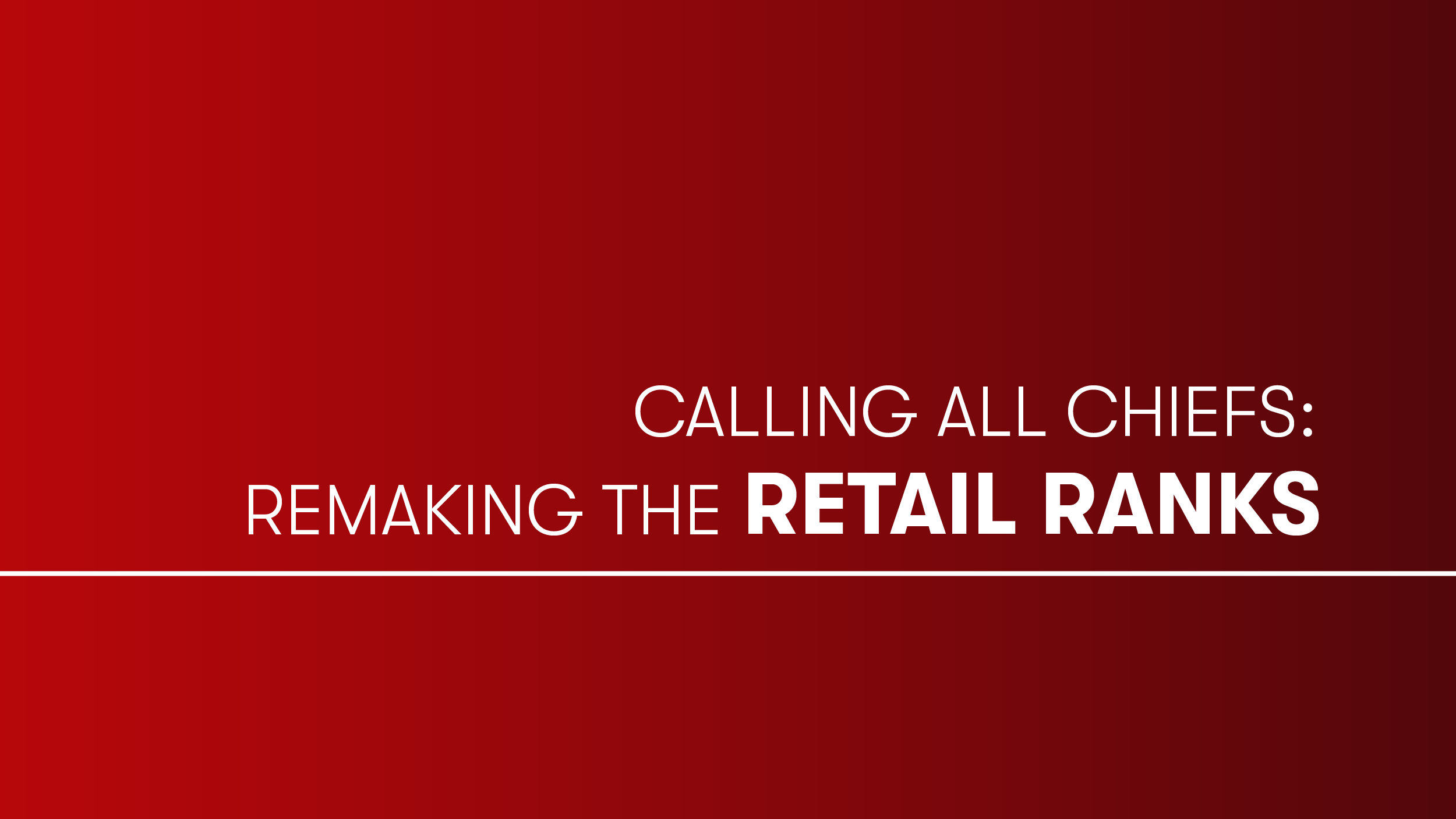Calling All Chiefs: Remaking the Retail Ranks