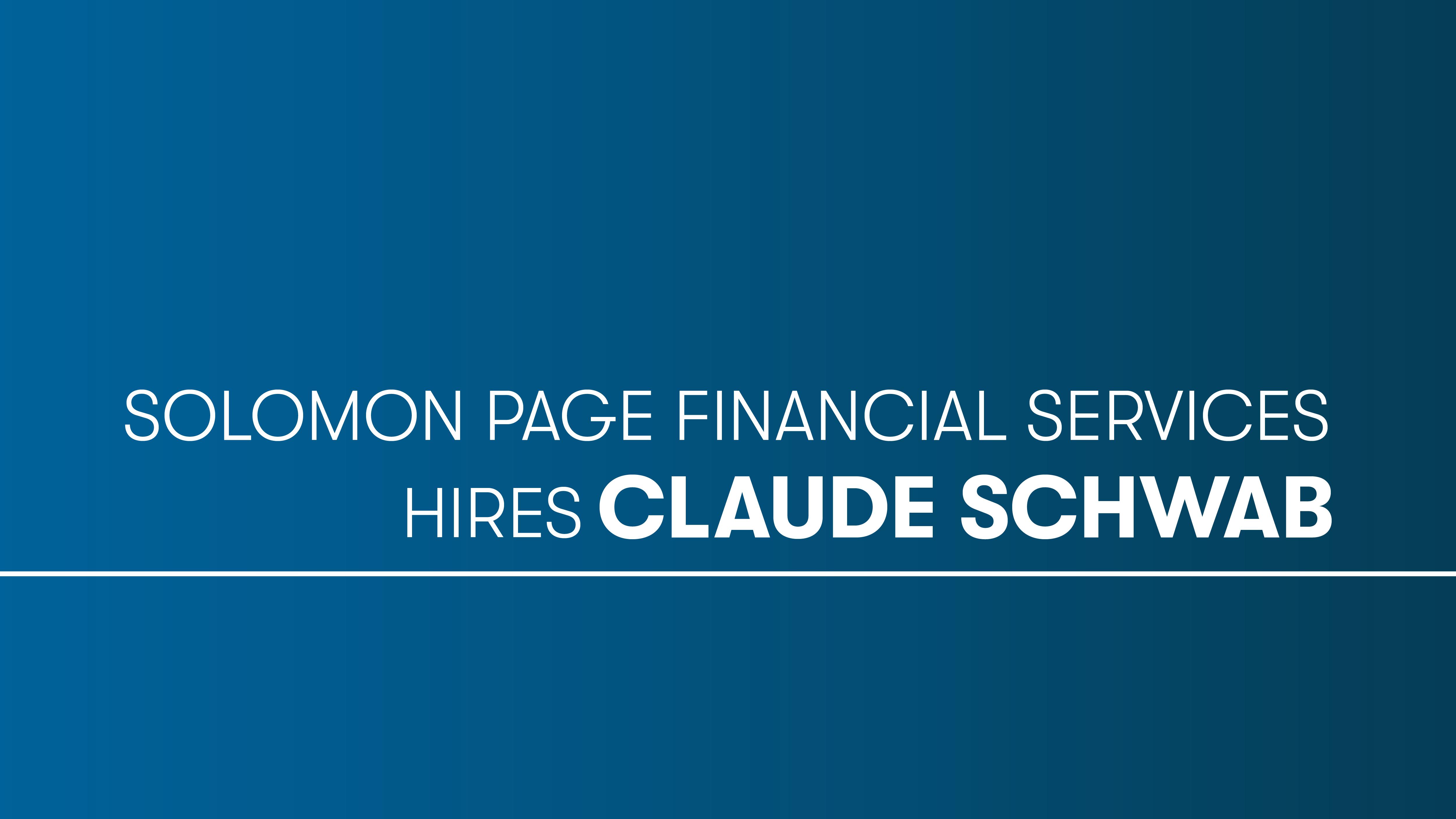 Solomon Page Financial Services Hires Claude Schwab